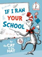 If I ran your school by the Cat in the Hat by with a little help from Alastair Heim ; illustrated by Tom Brannon.