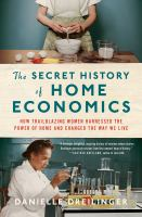 The secret history of home economics : how trailblazing women harnessed the power of home and changed the way we live Book cover