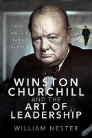 Winston Churchill and the art of leadership : how Winston changed the world Book cover