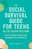 The social survival guide for teens on the Autism spectrum : how to make friends and navigate your emotions Book cover