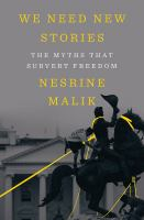 We need new stories : the myths that subvert freedom Book cover