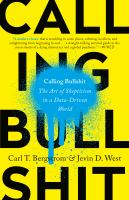 Calling bullshit : the art of skepticism in a data-driven world  Cover Image