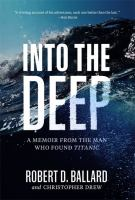 Into the deep : a memoir from the man who found Titanic Book cover