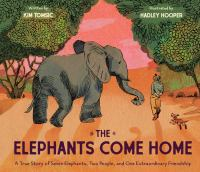 The elephants come home : a true story of seven elephants, two people, and one extraordinary friendship Book cover