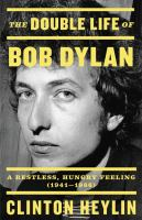 The double life of Bob Dylan : a restless, hungry feeling, 1941-1966 Book cover