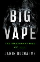 Big vape : the incendiary rise of Juul Book cover