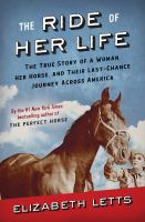 The ride of her life : the true story of a woman, her horse, and their last-chance journey across America  Cover Image