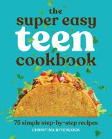 The super easy teen cookbook : 75 simple step-by-step recipes Book cover