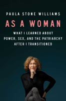 As a woman : what I learned about power, sex, and the patriarchy after I transitioned Book cover