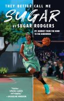 They better call me Sugar : my journey from the hood to the hardwood Book cover