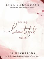 Seeing beautiful again : 50 devotions to find redemption in every part of your story Book cover
