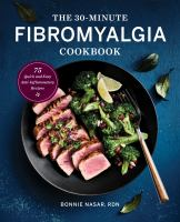 The 30-minute fibromyalgia cookbook : 75 quick and easy anti-inflammatory recipes  Cover Image