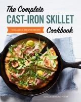 The complete cast-iron skillet cookbook : 150 classic and creative recipes Book cover