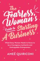 The fearless woman's guide to starting a business : what every woman needs to know to be a courageous, authentic and unstoppable entrepreneur Book cover