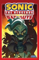 Sonic the Hedgehog: bad guys by story, Ian Flynn ; art, Jack Lawrence ; additional art, Aaron Hammerstrom ; additional inks, Bracardi Curry ; colors, Leonardo Ito ; letters, Shawn Lee.