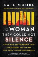 The woman they could not silence : one woman, her incredible fight for freedom, and the men who tried to make her disappear Book cover