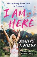 I am here : the journey from fear to freedom  Cover Image