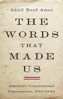 The words that made us : America's constitutional conversation, 1760-1840 Book cover