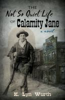 The not so quiet life of Calamity Jane Book cover