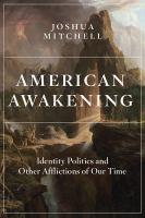American awakening : identity politics and other afflictions of our time Book cover