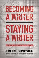 Becoming a writer, staying a writer : the artistry, joy, and career of storytelling Book cover