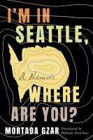 I'm in Seattle, where are you? : a memoir Book cover
