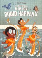 The adventures of Team Pom. 1 Squid happens Book cover