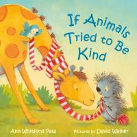 If animals tried to be kind by Ann Whitford Paul ; pictures by David Walker.