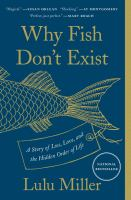 Why fish don't exist : a story of loss, love, and the hidden order of life Book cover