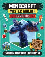 Minecraft master builder dragons : a step-by-step guide to creating your own dragons, packed with mythical facts to inspire you! Book cover