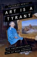 Art is a tyrant : the unconventional life of Rosa Bonheur Book cover