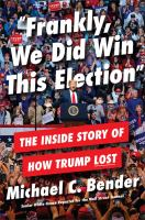 """""""Frankly, we did win this election"""" : the inside story of how Trump lost Book cover"""