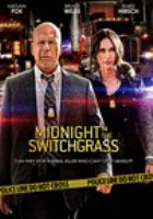 Midnight in the switchgrass by producers, Randall Emmett [and 5 others] ; writer, Alan Horsnail ; director, Randall Emmett.
