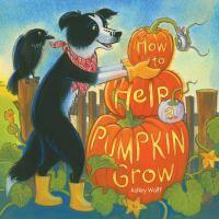 How to help a pumpkin grow Book cover