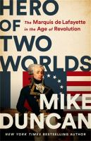 Hero of two worlds : the Marquis de Lafayette in the age of revolution Book cover