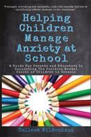 Helping children manage anxiety at school : a guide for parents and educators in supporting the mental health of children in schools Book cover