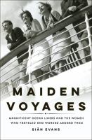 Maiden voyages : magnificent ocean liners and the women who traveled and worked aboard them Book cover