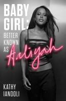 Baby girl : better known as Aaliyah Book cover