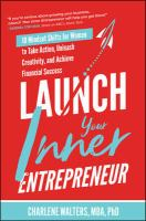 Launch your inner entrepreneur : 10 mindset shifts for women to take action, unleash creativity, and achieve financial success  Cover Image