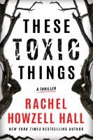 These toxic things : a thriller Book cover