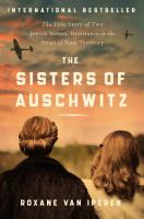The sisters of Auschwitz : the true story of two Jewish sisters' resistance in the heart of Nazi territory Book cover
