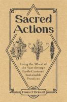 Sacred actions : living the wheel of the year through earth-centered sustainable practices Book cover