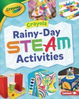Crayola rainy-day STEAM activities Book cover