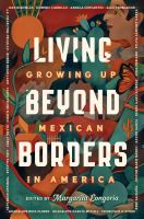 Living beyond borders : growing up Mexican in America Book cover