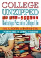 College unzipped : an all-access, backstage pass into college life, from all-nighters and exam nail biters to tuition fees and getting your degree Book cover