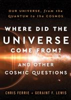 Where did the universe come from? and other cosmic questions : our universe, from the quantum to the cosmos Book cover