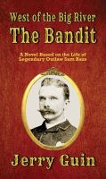 The bandit : novel based on the life of Sam Bass Book cover