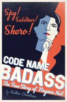 Code name Badass : the true story of Virginia Hall Book cover