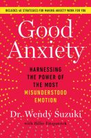 Good anxiety : harnessing the power of the most misunderstood emotion Book cover