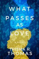 What passes as love by Trisha R. Thomas.